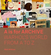A is for Archive : Warhol's World from A to Z, Hardback Book