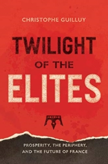 Twilight of the Elites : Prosperity, the Periphery, and the Future of France, Hardback Book