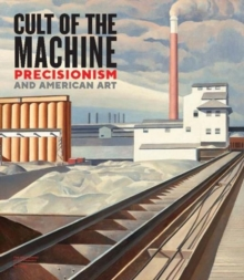 Cult of the Machine : Precisionism and American Art, Hardback Book