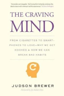 The Craving Mind : From Cigarettes to Smartphones to Love - Why We Get Hooked and How We Can Break Bad Habits, Paperback / softback Book