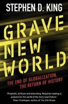 Grave New World : The End of Globalization, the Return of History, Paperback / softback Book