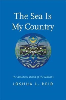The Sea Is My Country : The Maritime World of the Makahs, Paperback Book