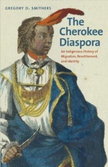 The Cherokee Diaspora : An Indigenous History of Migration, Resettlement, and Identity, Paperback Book