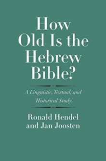 How Old Is the Hebrew Bible? : A Linguistic, Textual, and Historical Study, Hardback Book