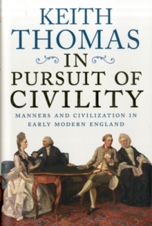 In Pursuit of Civility : Manners and Civilization in Early Modern England, Hardback Book