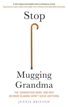 Stop Mugging Grandma : The 'Generation Wars' and Why Boomer Blaming Won't Solve Anything, Hardback Book
