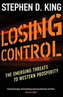 Losing Control : The Emerging Threats to Western Prosperity, Paperback / softback Book