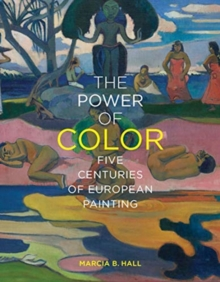 The Power of Color : Five Centuries of European Painting, Hardback Book