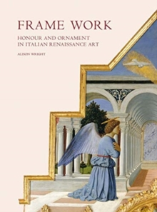 Frame Work : Honour and Ornament in Italian Renaissance Art, Hardback Book