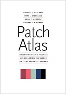 Patch Atlas : Integrating Design Practices and Ecological Knowledge for Cities as Complex Systems, Paperback / softback Book
