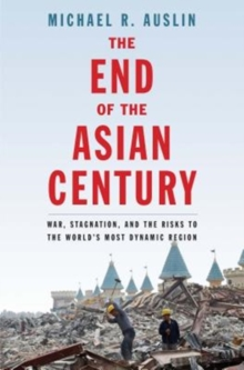 The End of the Asian Century : War, Stagnation, and the Risks to the World's Most Dynamic Region, Paperback / softback Book