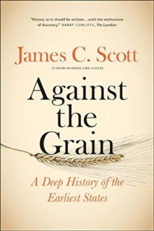 Against the Grain : A Deep History of the Earliest States, Paperback / softback Book