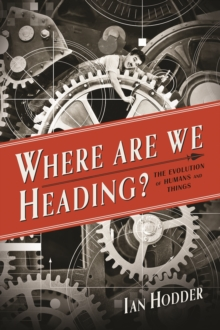 Where Are We Heading? : The Evolution of Humans and Things, EPUB eBook