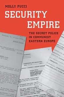Security Empire : The Secret Police in Communist Eastern Europe, Hardback Book