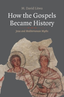 How the Gospels Became History : Jesus and Mediterranean Myths, Hardback Book