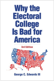 Why the Electoral College Is Bad for America : Third Edition, Paperback / softback Book