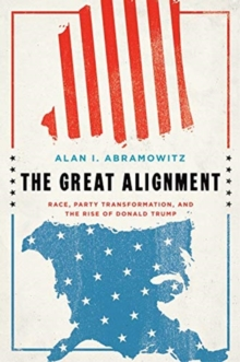 The Great Alignment : Race, Party Transformation, and the Rise of Donald Trump, Paperback / softback Book