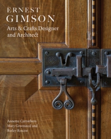 Ernest Gimson : Arts & Crafts Designer and Architect, Hardback Book