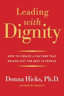 Leading with Dignity : How to Create a Culture That Brings Out the Best in People, Paperback / softback Book