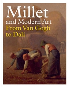 Millet and Modern Art : From Van Gogh to Dali, Hardback Book