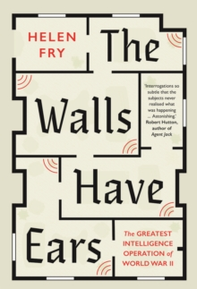 The Walls Have Ears : The Greatest Intelligence Operation of World War II, EPUB eBook