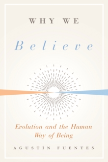Why We Believe : Evolution and the Human Way of Being, EPUB eBook