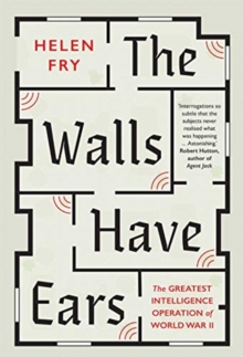 The Walls Have Ears : The Greatest Intelligence Operation of World War II, Paperback / softback Book