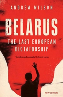 Belarus : The Last European Dictatorship, Paperback / softback Book