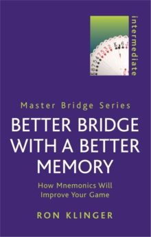 Better Bridge with a Better Memory : How Mnemonics Will Improve Your Game, Paperback Book