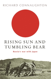 Rising Sun And Tumbling Bear : Russia's War with Japan, Paperback / softback Book