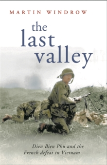 The Last Valley : Dien Bien Phu and the French Defeat in Vietnam, Paperback Book