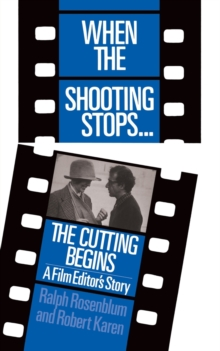 When The Shooting Stops ... The Cutting Begins : A Film Editor's Story, Paperback / softback Book