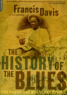 The History Of The Blues : The Roots, The Music, The People, Paperback Book