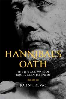 Hannibal's Oath : The Life and Wars of Rome's Greatest Enemy, Hardback Book