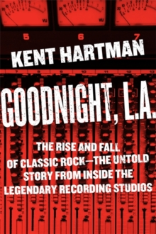 Goodnight, L.A. : Untold Tales from Inside Classic Rock's Legendary Recording Studios, Hardback Book
