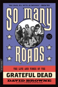 So Many Roads : The Life and Times of the Grateful Dead, Paperback Book