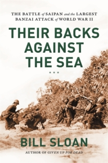 Their Backs against the Sea : The Battle of Saipan and the Largest Banzai Attack of World War II, Hardback Book