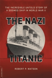 The Nazi Titanic : The Incredible Untold Story of a Doomed Ship in World War II, Hardback Book