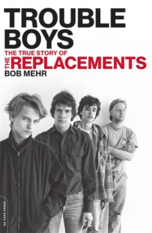 Trouble Boys : The True Story of the Replacements, Paperback Book