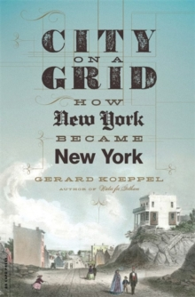 City on a Grid : How New York Became New York, Paperback / softback Book