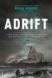 Adrift : A True Story of Tragedy on the Icy Atlantic and the One Man Who Lived to Tell about It, Hardback Book