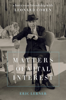 Matters of Vital Interest : A Forty-Year Friendship with Leonard Cohen, EPUB eBook