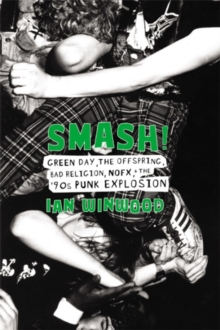 Smash! : Green Day, The Offspring, Bad Religion, NOFX, and the '90s Punk Explosion, Hardback Book