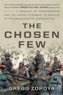 The Chosen Few : A Company of Paratroopers and Its Heroic Struggle to Survive in the Mountains of Afghanistan, Paperback Book