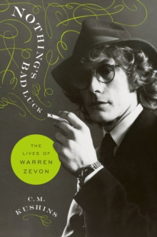 Nothing's Bad Luck : The Lives of Warren Zevon, EPUB eBook