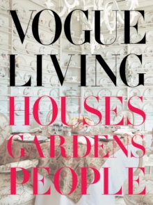 Vogue Living : Houses, Gardens, People, Hardback Book