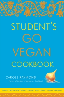 Students Go Vegan Cookbook : 125 Quick, Easy, Cheap and Tasty Vegan Recipes, Paperback Book