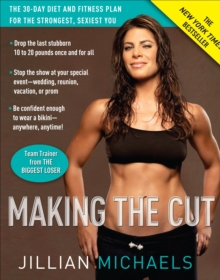 Making the Cut : The 30-day Diet and Fitness Plan for the Strongest, Sexiest You, Paperback Book