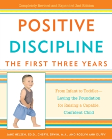 Positive Discipline: The First Three Years : From Infant to Toddler--Laying the Foundation for Raising a Capable, Confident Child, EPUB eBook