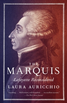 The Marquis : Lafayette Reconsidered, Paperback Book